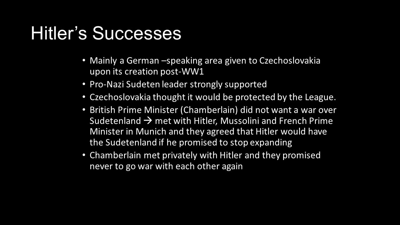 Hitler's Successes Mainly a German –speaking area given to Czechoslovakia upon its creation post-WW1.