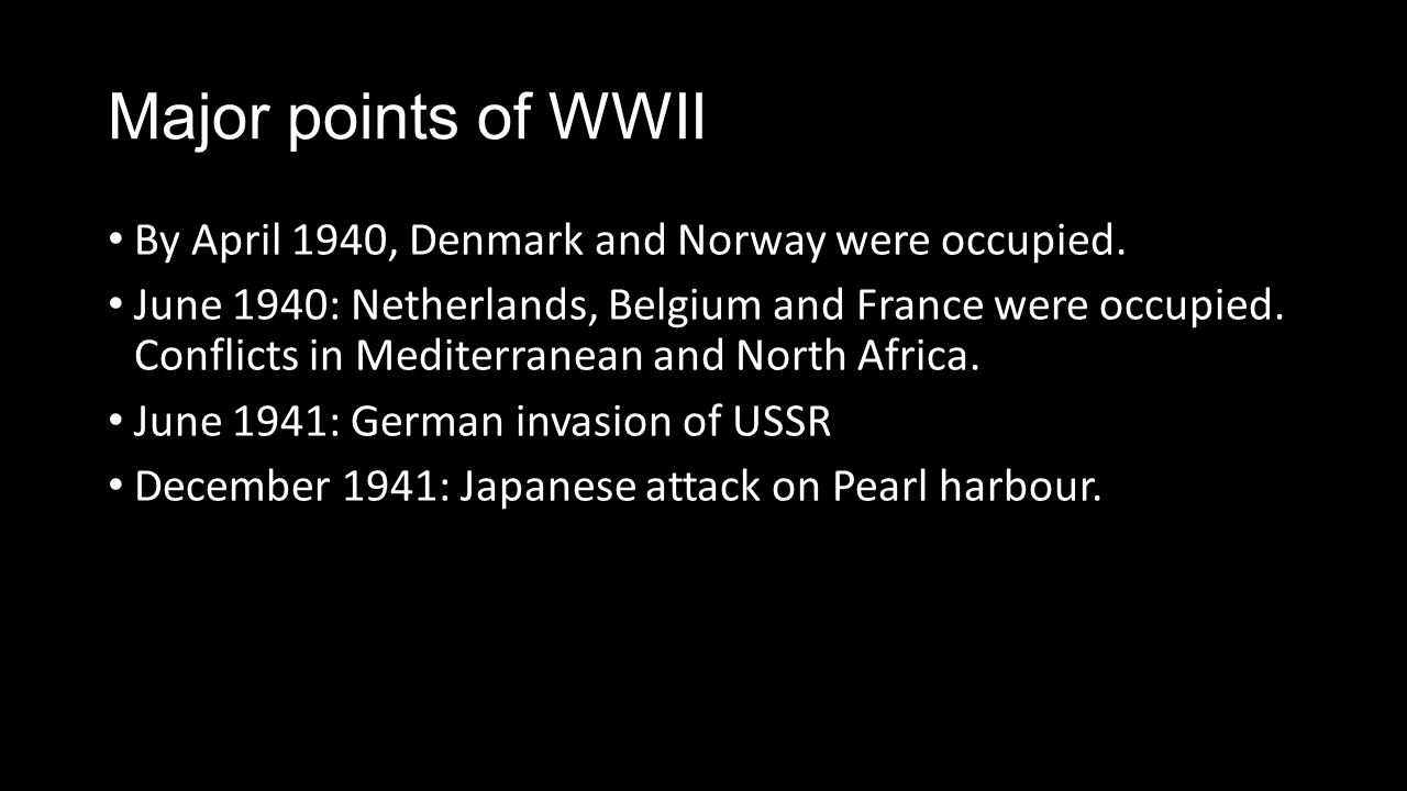 Major points of WWII By April 1940, Denmark and Norway were occupied.