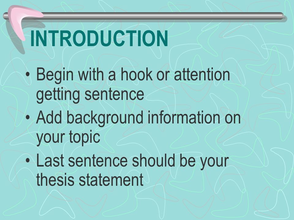 INTRODUCTION Begin with a hook or attention getting sentence
