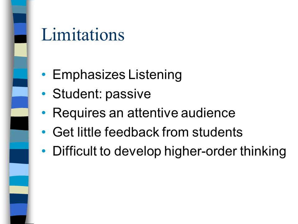 Limitations Emphasizes Listening Student: passive