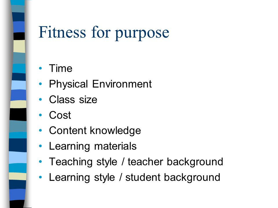 Fitness for purpose Time Physical Environment Class size Cost