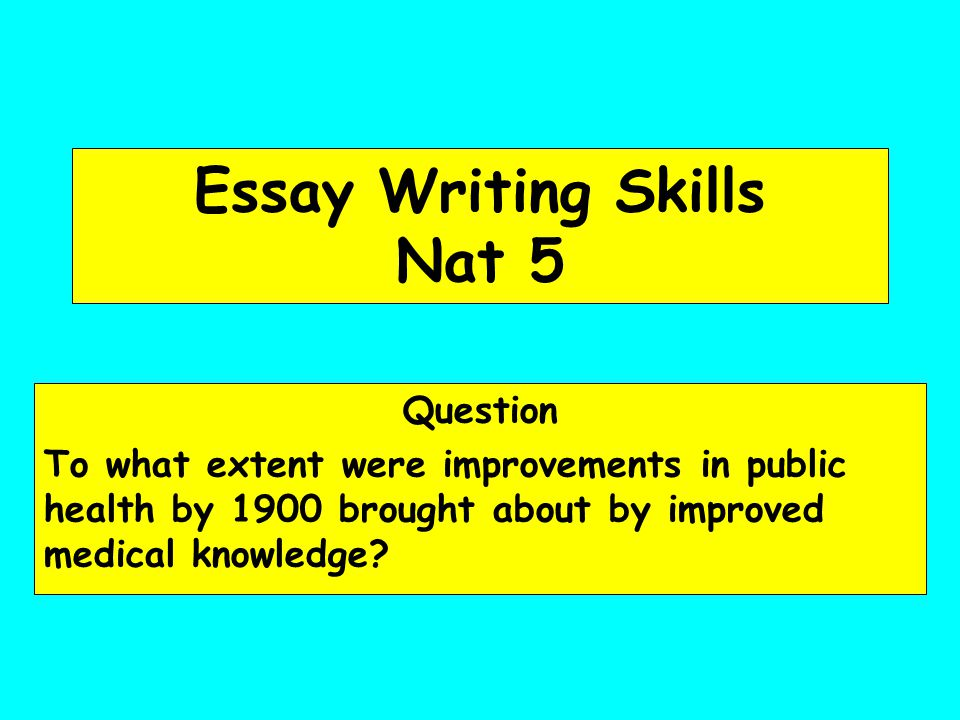 essay writing skills nat ppt  essay writing skills nat 5