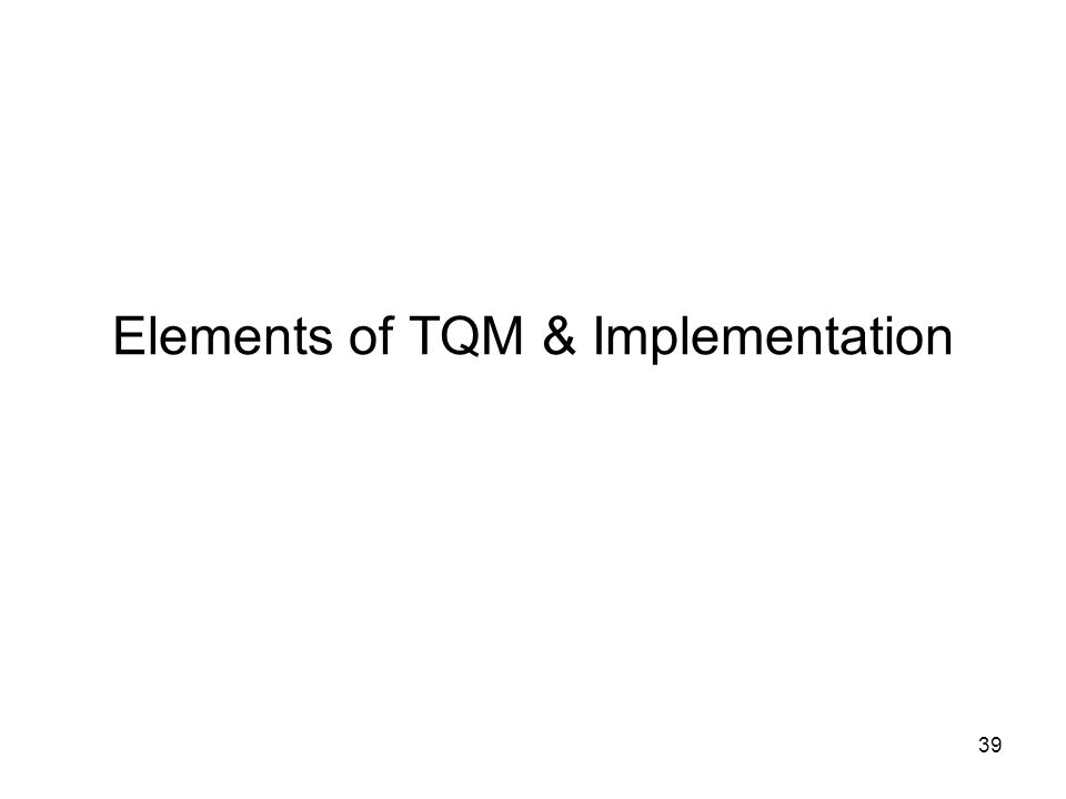 implementation if tqm Implementing total quality management (tom) i: the command imperative pe -  62205f  if the generally available tqm implementation methods are less.