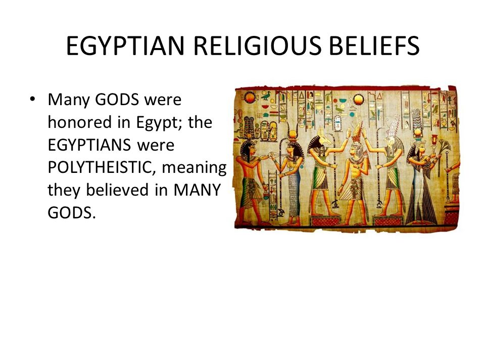 religious beliefs of the egyptians The religion of ancient egypt was a polytheistic (many gods) religion with one short period of monotheism (one god) their religion hosted about 700 different gods and goddesses in addition, it was not uncommon for deities to be combined to form a new deity.