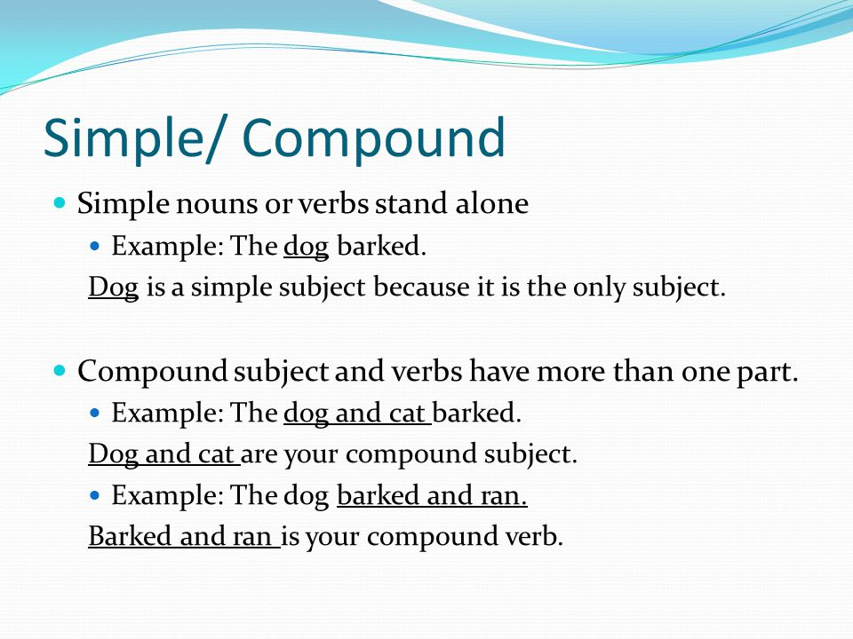 Simple/ Compound Simple nouns or verbs stand alone