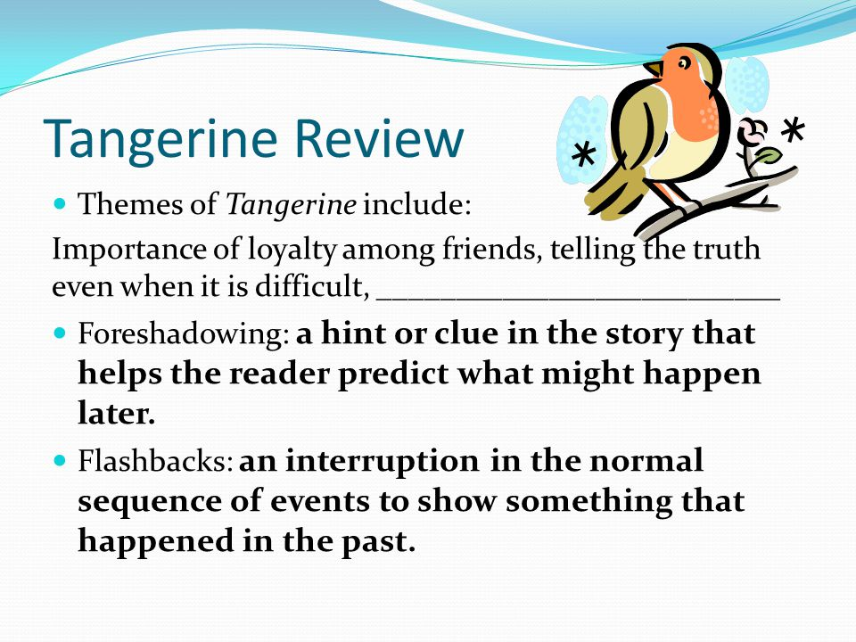 Tangerine Review Themes of Tangerine include: