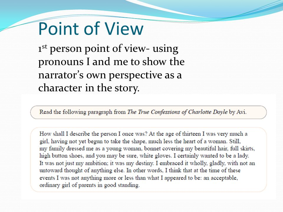Point of View 1st person point of view- using pronouns I and me to show the narrator's own perspective as a character in the story.