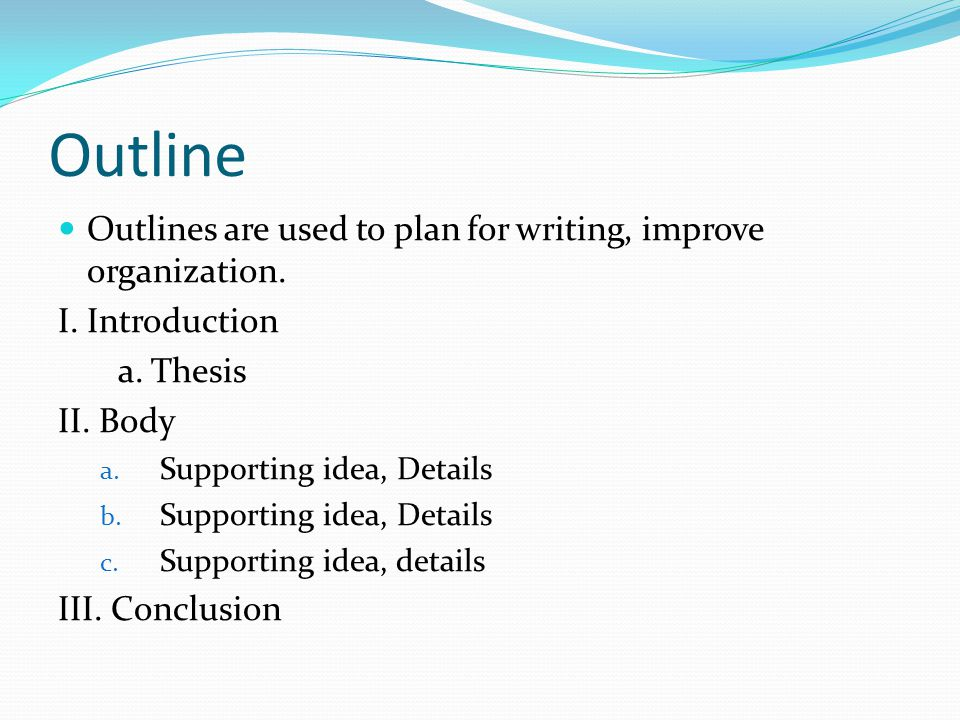 Outline Outlines are used to plan for writing, improve organization.