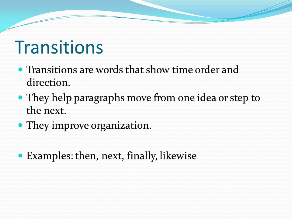 Transitions Transitions are words that show time order and direction.