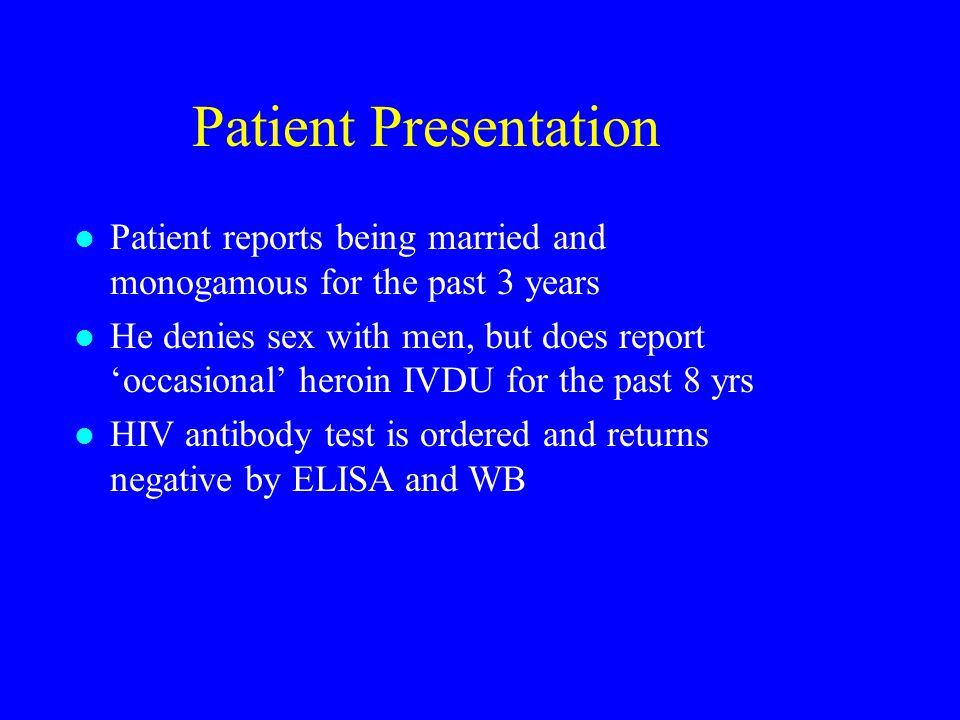 Patient Presentation Patient reports being married and monogamous for the past 3 years.