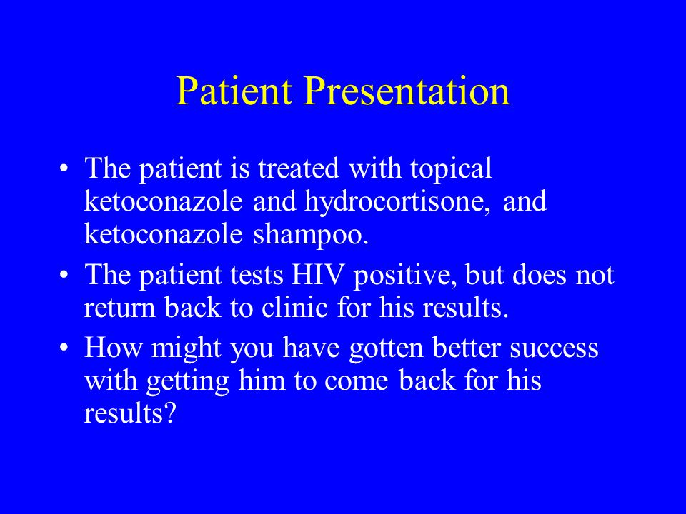 Patient Presentation The patient is treated with topical ketoconazole and hydrocortisone, and ketoconazole shampoo.