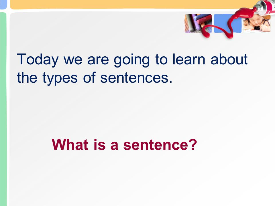 Today we are going to learn about the types of sentences.