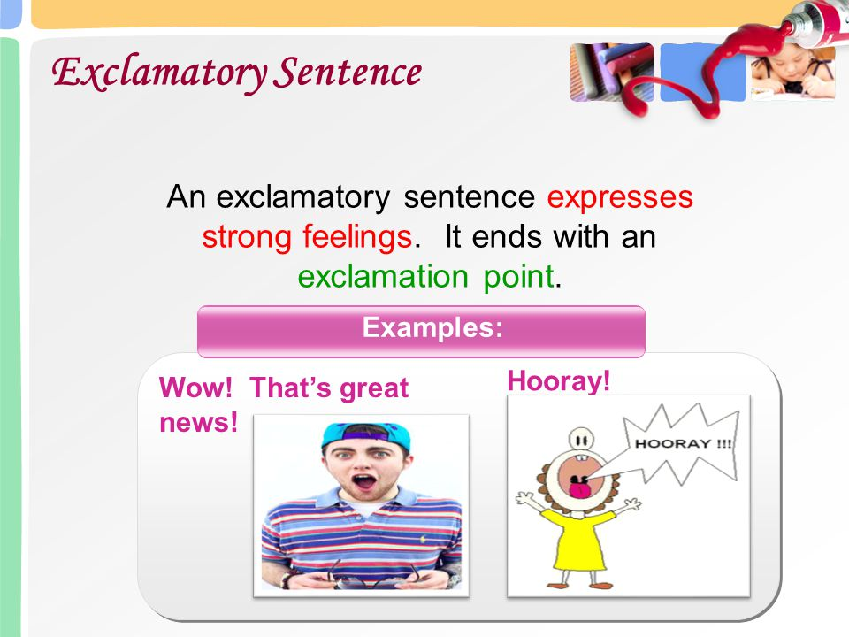 Exclamatory Sentence An exclamatory sentence expresses strong feelings. It ends with an exclamation point.