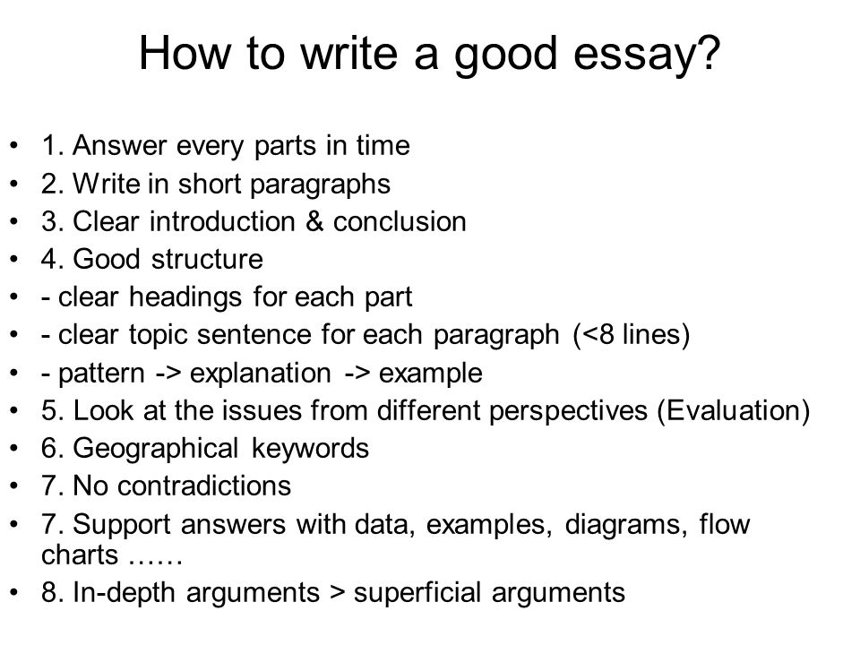 steps to write a good college essay Ten steps for writing an essay rather than worrying about an essay for weeks, suggest to your child to read through these 10 points write the essay conclusion.