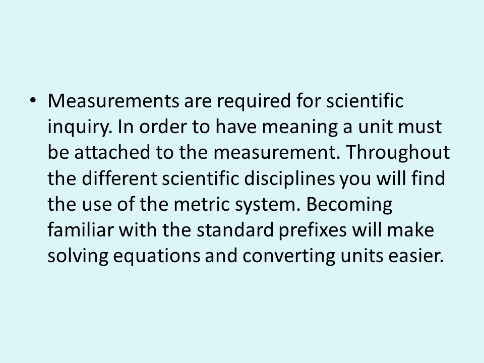 Measurements are required for scientific inquiry