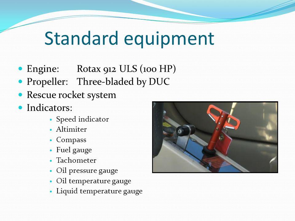 Standard equipment Engine: Rotax 912 ULS (100 HP)