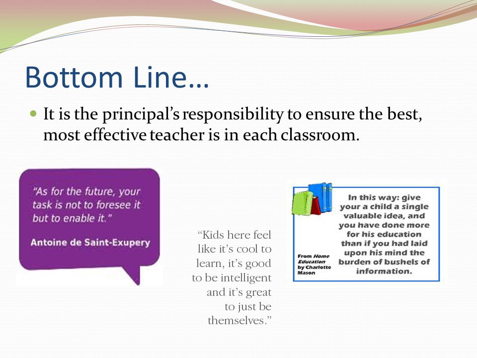 Bottom Line… It is the principal's responsibility to ensure the best, most effective teacher is in each classroom.