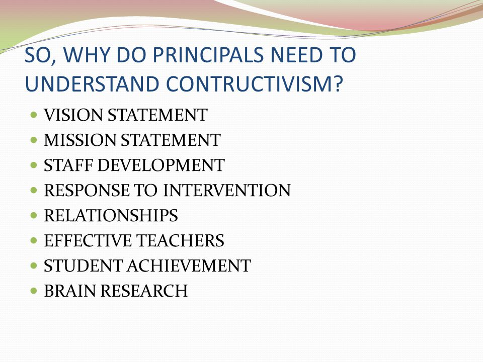 SO, WHY DO PRINCIPALS NEED TO UNDERSTAND CONTRUCTIVISM