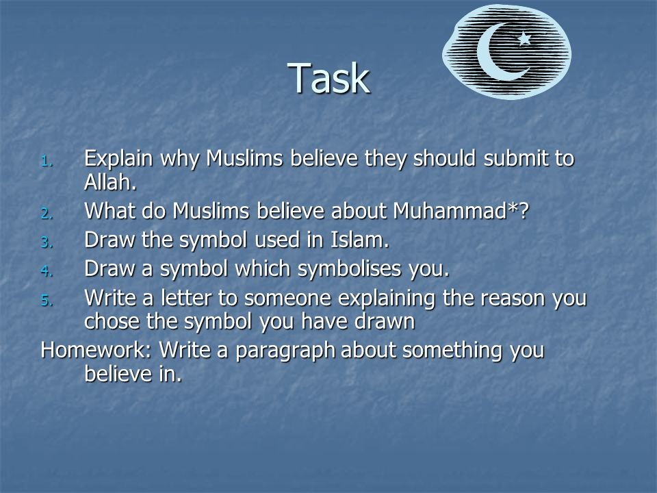 Task Explain why Muslims believe they should submit to Allah.