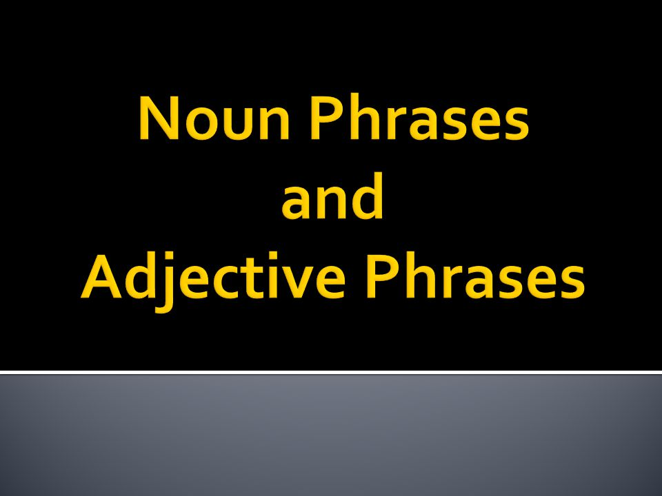 Noun Phrases and Adjective Phrases - ppt video online download