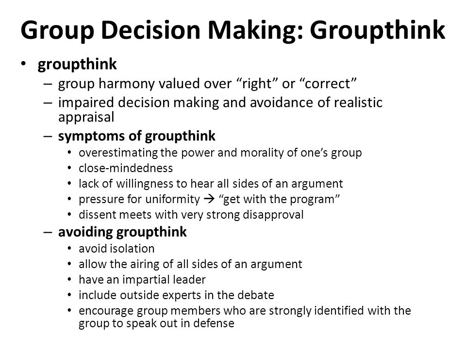 """groupthink decision making and group Colman(2001) in a dictionary of psychology defines groupthink as """" a collective pattern of defensive avoidance , characteristic of a group decision making in."""