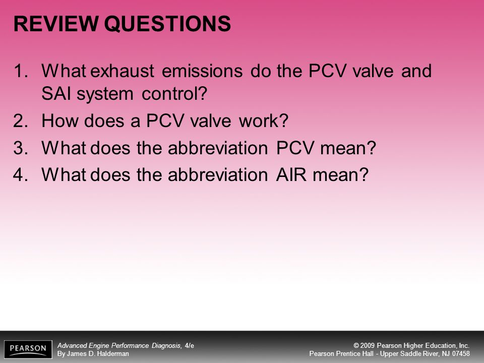REVIEW QUESTIONS What exhaust emissions do the PCV valve and SAI system control How does a PCV valve work