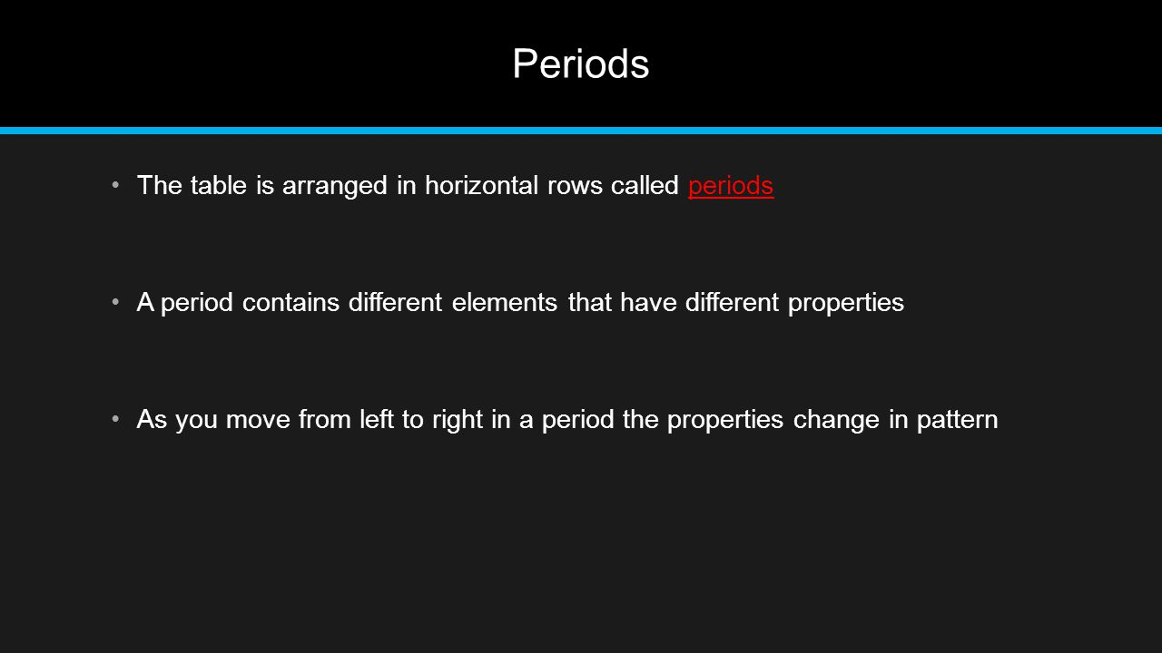Periods The table is arranged in horizontal rows called periods