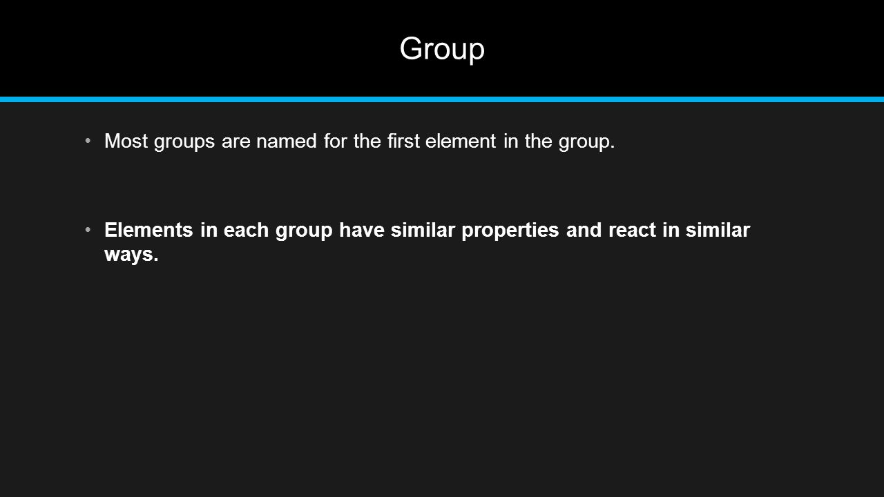 Group Most groups are named for the first element in the group.