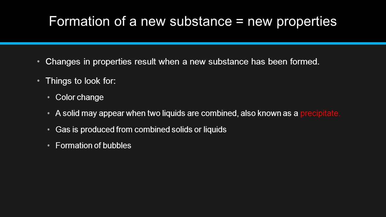 Formation of a new substance = new properties