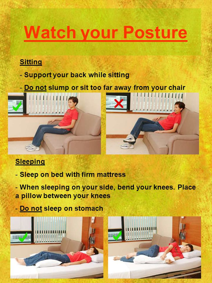 Watch your Posture Sitting Support your back while sitting