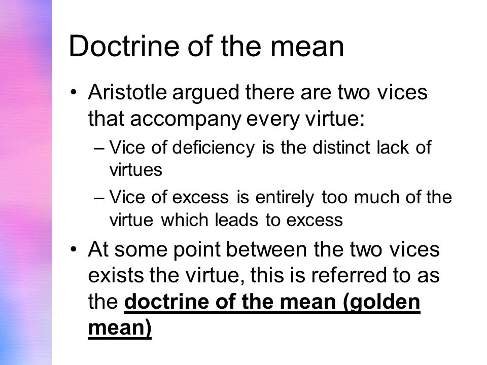 doctrine of the mean aristotle essay This essay examines whether aristotle's doctrine of the mean is useful for making moral decisions and concludes that it is, but under a fundamentally different framework than those demanded by either utilitarian or kantian deontological ethics.