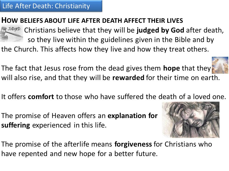 christianity life after death It is a fundamental christian conviction that man lives on after physical death  insights concerning life after death can be found in holy scripture beyond that,  the.