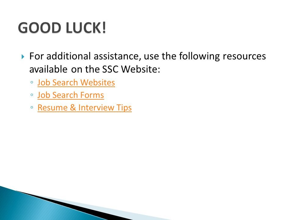 GOOD LUCK! For additional assistance, use the following resources available on the SSC Website: Job Search Websites.