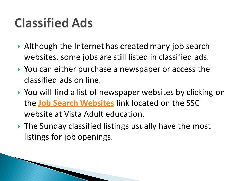 Classified Ads Although the Internet has created many job search websites, some jobs are still listed in classified ads.