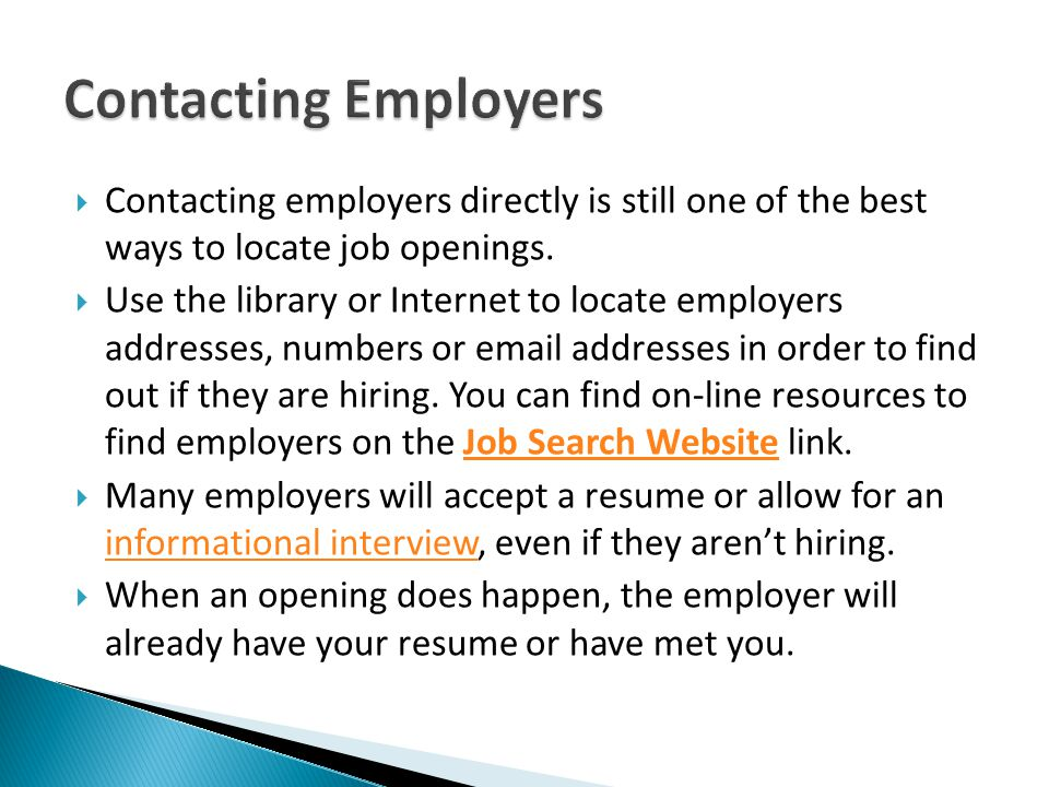 Contacting Employers Contacting employers directly is still one of the best ways to locate job openings.