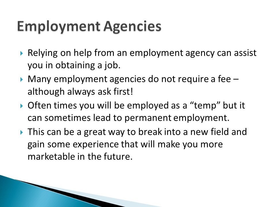 Employment Agencies Relying on help from an employment agency can assist you in obtaining a job.