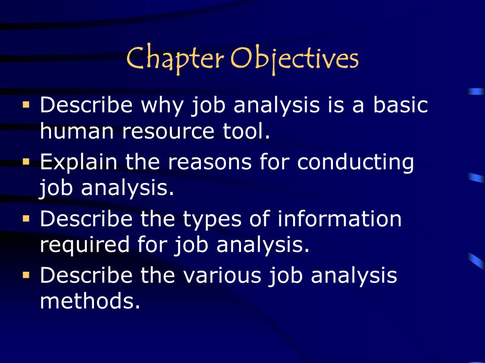 Chapter Objectives Describe why job analysis is a basic human resource tool. Explain the reasons for conducting job analysis.