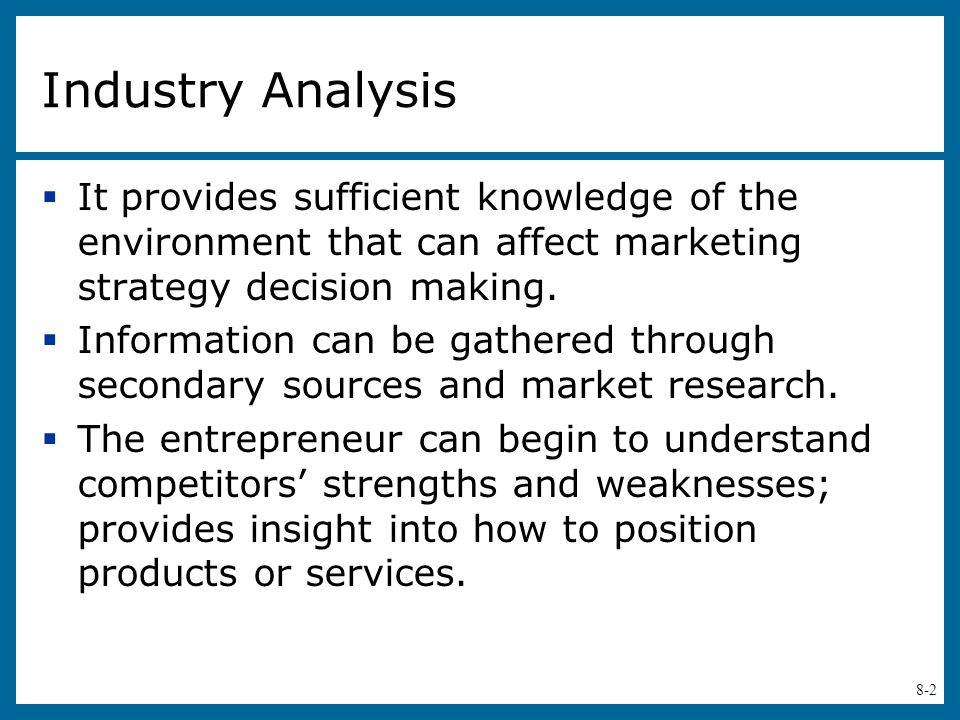 Industry Analysis It provides sufficient knowledge of the environment that can affect marketing strategy decision making.