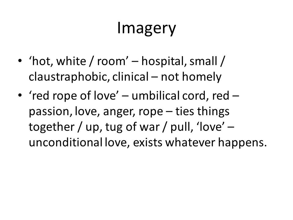 Imagery 'hot, white / room' – hospital, small / claustraphobic, clinical – not homely.