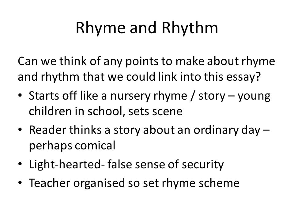 Rhyme and Rhythm Can we think of any points to make about rhyme and rhythm that we could link into this essay
