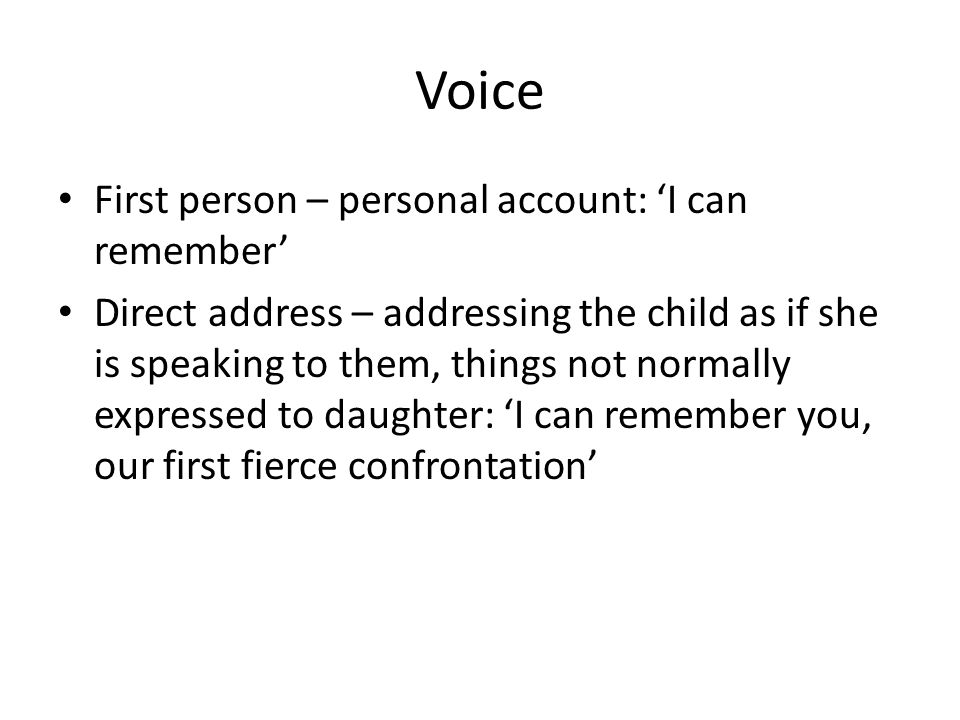 Voice First person – personal account: 'I can remember'