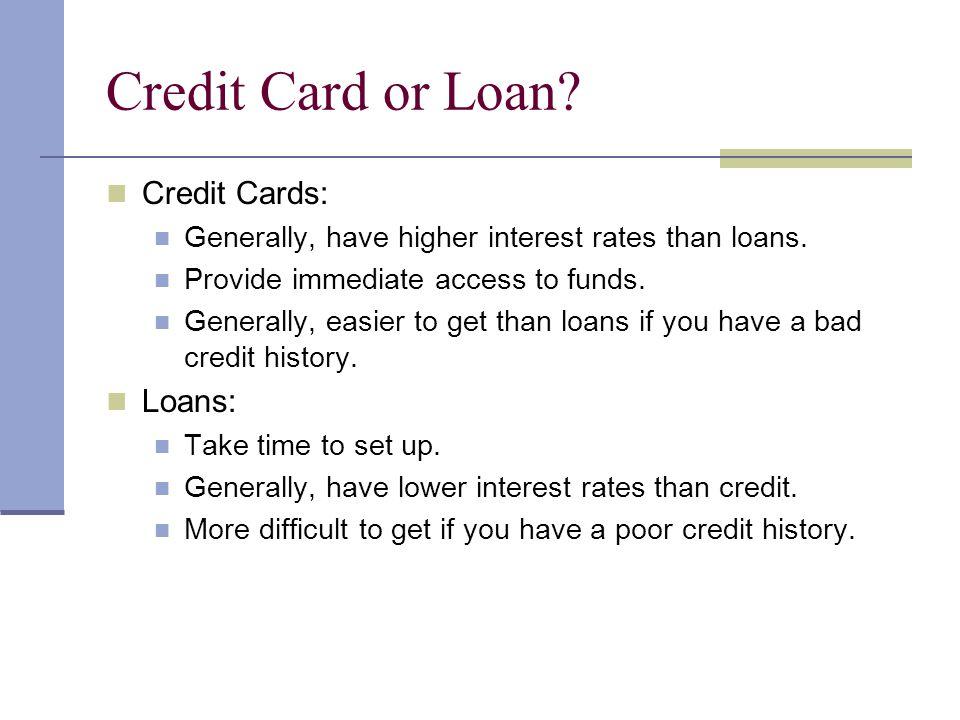 Credit Card or Loan Credit Cards: Loans: