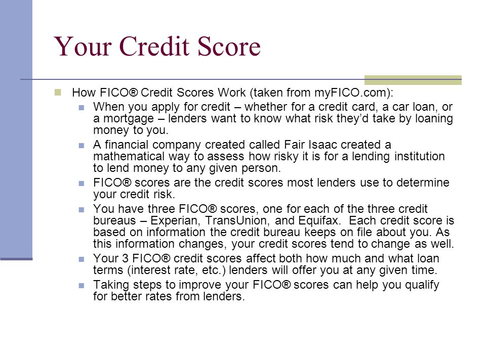Your Credit Score How FICO® Credit Scores Work (taken from myFICO.com):