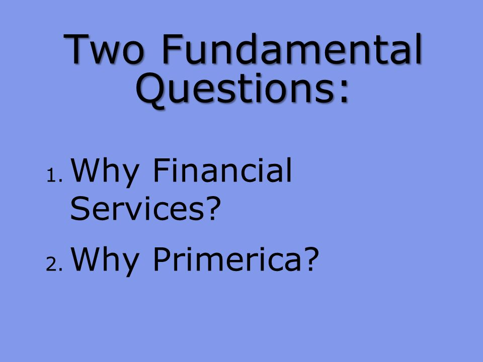 Two Fundamental Questions:
