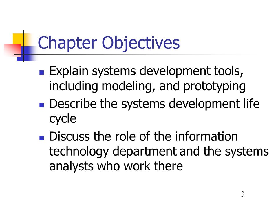 Chapter Objectives Explain systems development tools, including modeling, and prototyping. Describe the systems development life cycle.