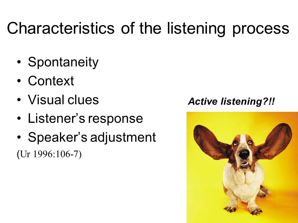 Characteristics of the listening process