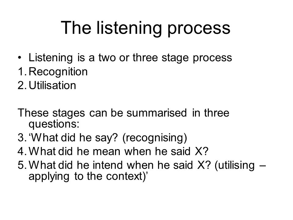 The listening process Listening is a two or three stage process