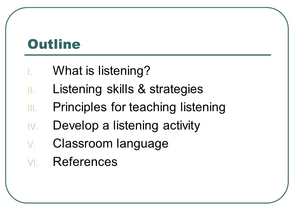 Outline What is listening Listening skills & strategies