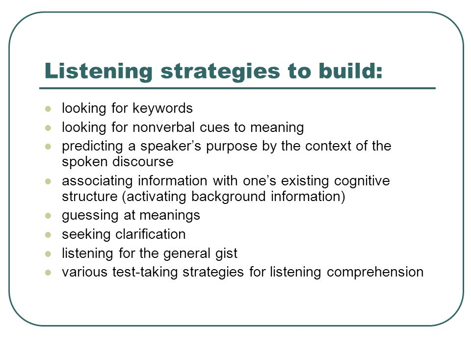 Listening strategies to build: