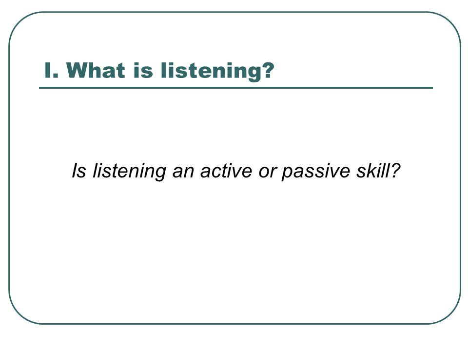 Is listening an active or passive skill